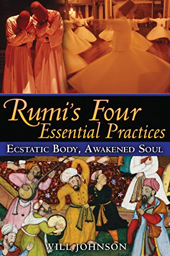 Rumi's Four Essential Practices: Ecstatic Body, Awakened Soul from Inner Traditions