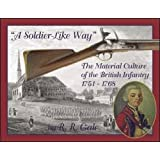A Soldier-like Way: The Material Culture of the British Infantry