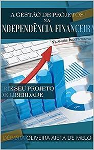 A Gestão de Projetos na Independência Financeira: Crie seu Projeto de Liberdade