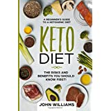 Keto Diet: The Risks and Benefits You Should Know First!: A Beginner's Guide to a Ketogenic Diet
