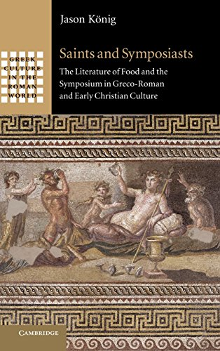 Saints and Symposiasts: The Literature of Food and the Symposium in Greco-Roman and Early Christian Culture (Greek Cultu
