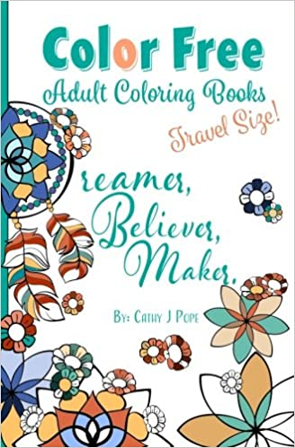 Color Free Adult Coloring Books: Dreamer, Believer, Maker [Travel ...