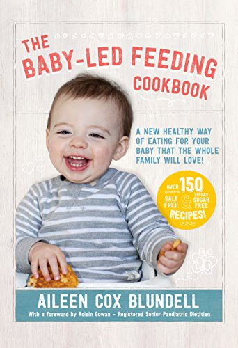 The Baby Led Feeding Cookbook: A new healthy way of eating for your baby that the whole family will love! by Aileen Cox Blundell