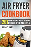 Air Fryer Cookbook: 201 Quick and Easy Mouth Watering Recipes With Air Fryer