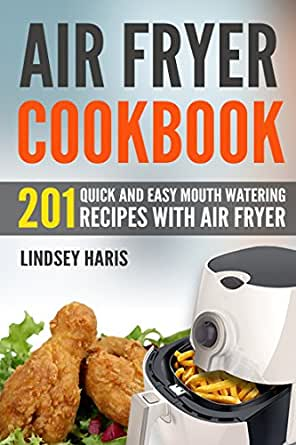 Air Fryer Cookbook: 201 Quick and Easy Mouth Watering