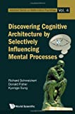 Discovering Cognitive Architecture by Selectively Influencing Mental Processes, Al, 9814277452