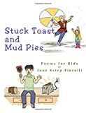 img - for Stuck Toast and Mud Pies: Poems for Kids book / textbook / text book
