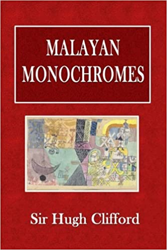 Malayan Monochromes: Sir Hugh Clifford: 9781541170971: Amazon com: Books