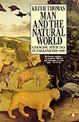Man and the Natural World: Changing Attitudes in England 1500-1800 (Penguin Press History) by Keith Thomas (1991-09-26)