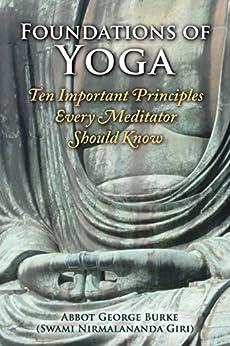 Foundations of Yoga: Ten Important Principles Every Meditator Should Know by [Burke (Swami Nirmalananda Giri, Abbot George]