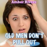 Old Men Don't Pull Out: Taboo Forced Erotica | Amber Rivers