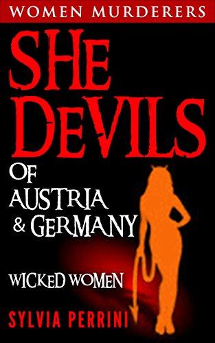 SHE DEVILS OF AUSTRIA & GERMANY: (WOMEN WHO KILL: WICKED WOMEN) (Women Murderers Book 3)