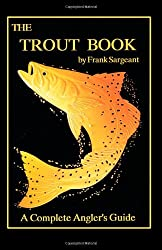The Trout Book: A Complete Anglers Guide Book 5 (Inshore Series)