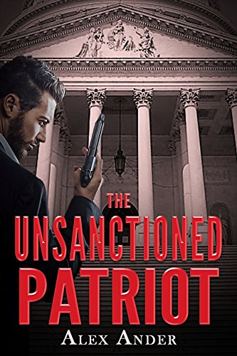 The Unsanctioned Patriot (Patriotic Action & Adventure - Aaron Hardy Book 1) by [Ander, Alex]