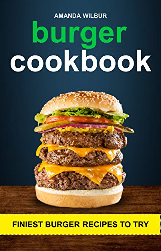 Burger Cookbook: Finest Burger Recipes To Try (English Edition)