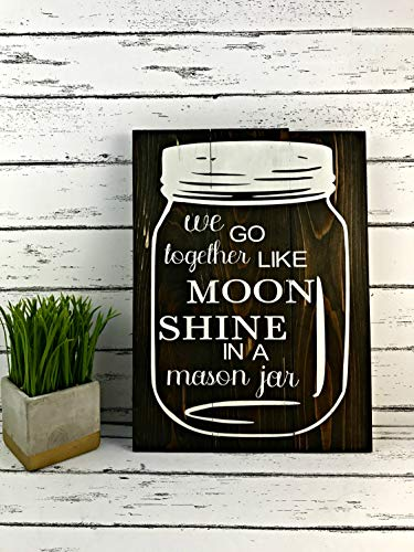 Adonis554Dan We Go Together Like Moonshine in A Mason Jar Mason Jar Sign Ball Mason Jar Rustic Decor Rustic Wedding Southern Signs Farmhouse -
