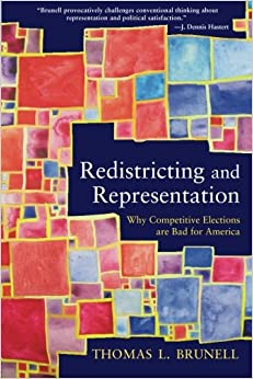 Redistricting and Representation: Why Competitive Elections are Bad for America (Controversies in Electoral Democracy and Representation)