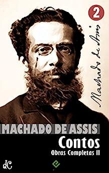 Obras Completas de Machado de Assis II: Coletâneas de Contos (Edição Definitiva) por [Machado de Assis]