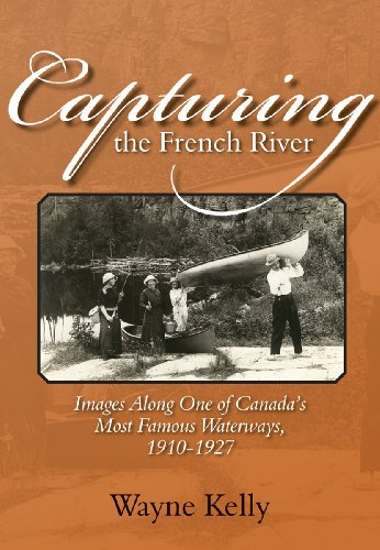 Capturing the French River: Images Along One of Canada's Most Famous Waterways, 1910-1927 (French Canada)