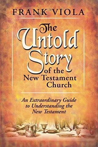 The Untold Story of the New Testament Church: An Extraordinary Guide to Understanding the New (Viola Frank)