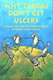 Why Zebras Don't Get Ulcers : An Updated Guide to Stress, Stress-Related Diseases, and Coping, Sapolsky, Robert M., 0716723913