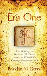 Era One: The writings of Brandon M. Dennis from the mid-1990s through September 2004