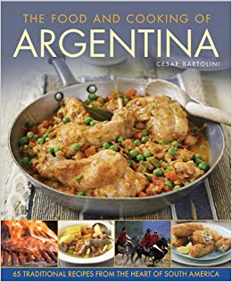 Food and Cooking of Argentina: Amazon.es: Cesar Bartolini: Libros en idiomas extranjeros
