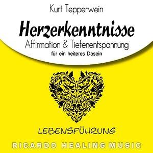 Lebensführung: Affirmation & Tiefenentspannung für ein heiteres Dasein (Herzerkenntnisse) Hörbuch