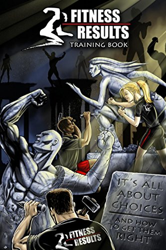 Fitness Results Training Book: It's All About Choices and How to get them Right