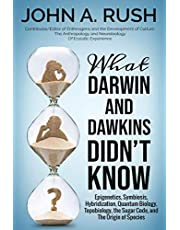 What Darwin and Dawkins Didn't Know: Epigenetics, Symbiosis, Hybridization, Quantum Biology, Topobiology, the Sugar Code, and the Origin of Species