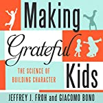 Making Grateful Kids: The Science of Building Character | Jeffrey J. Froh,Giacomo Bono