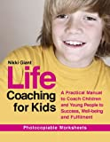 Life Coaching for Kids : A Practical Manual to Coach Children and Young People to Success, Well-Being and Fulfilment, Giant, Nikki, 1849059829