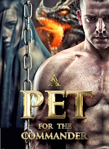 A Pet For The Commander (Bound To The Ruthless Dragon Series Book 1)