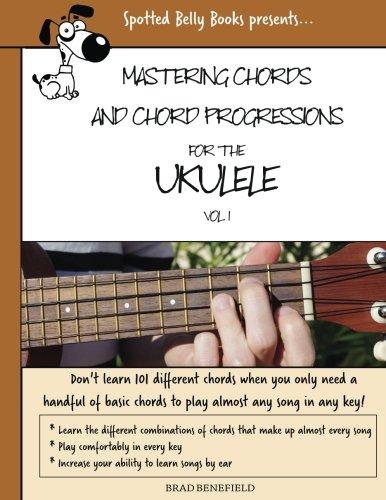 Mastering Chords for the Ukulele: Mastering Chords and Chord Progressions for the Ukulele
