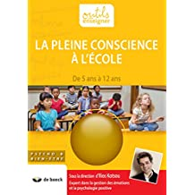 La pleine conscience à l'école: De 5 ans à 12 ans (French Edition)
