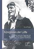 Königinnen der Lüfte: Biographien berühmter Fliegerinnen wie Elly Beinhorn, Hanna Reitsch, Amelia Earhart, Jacqueline Auriol und Valentina Tereschkowa