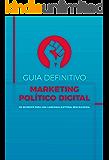 Guia Definitivo de Marketing Político Digital: Os segredos para uma campanha eleitoral bem-sucedida