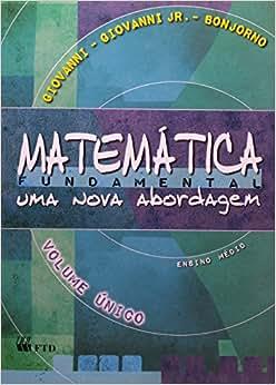 Matemática Fundamental. Uma Nova Abordagem - Volume Único