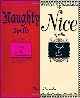 262426c20 Amazon.com  Naughty Spells Nice Spells  Sexy And Scandalous Simple And Sweet  (9781593376314)  Skye Alexander  Books