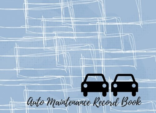 Auto Maintenance Record Book: Car Maintenance - Repair Log Book Journal. Log Date, Mileage, Repairs And Maintenance. Notebook With 100 Pages. (Auto Books)