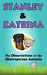 The Observations of the Obstreperous Animals (Stanley & Katrina Book 2)