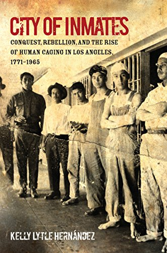 Books : City of Inmates: Conquest, Rebellion, and the Rise of Human Caging in Los Angeles, 1771–1965 (Justice, Power, and Politics)
