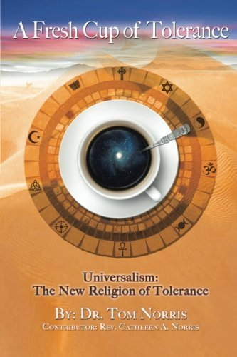 A Fresh Cup of Tolerance: Universalism: The New Religion of Tolerance by Dr. Tom Norris (2015-09-29)
