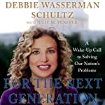 For the Next Generation: A Wake-Up Call to Solving Our Nation's Problems | Debbie Wasserman Schultz,Julie M. Fenster