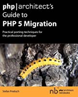 php/architect's Guide to PHP 5 Migration Front Cover