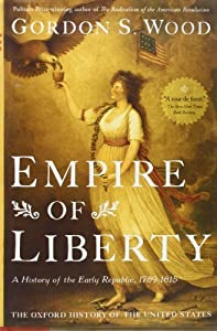 Empire of Liberty: A History of the Early Republic, 1789-1815 (Oxford History of the United States) by Gordon S. Wood (2009-10-28)