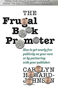 The Frugal Book Promoter: Second Edition: How to get nearly free publicity on your own or by partnering with your publisher. (How to Do It Frugally)