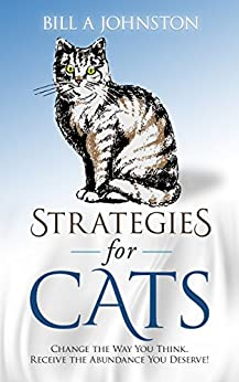 Strategies for Cats: Change the Way You Think. Receive the Abundance Your Deserve! by [Johnston, Bill A]