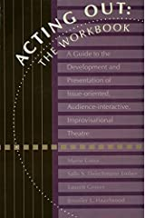 Acting Out: The Workbook: A Guide To The Development And Presentation Of Issue-Oriented, Audience- interactive, improvisational theatre Kindle Edition