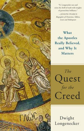The Apostles Creed Catholic - The Quest for the Creed: What the Apostles Really Believed, and Why It Matters